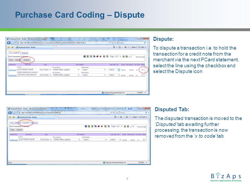 7 Purchase Card Coding – Dispute Dispute: To dispute a transaction i.e.
