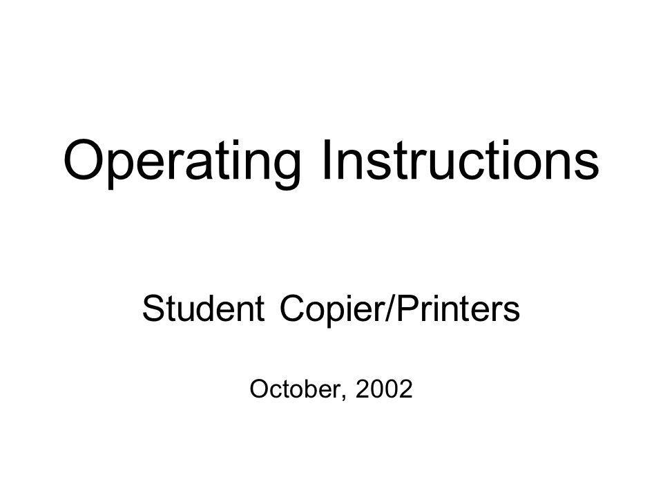 Operating Instructions Student Copier/Printers October, 2002