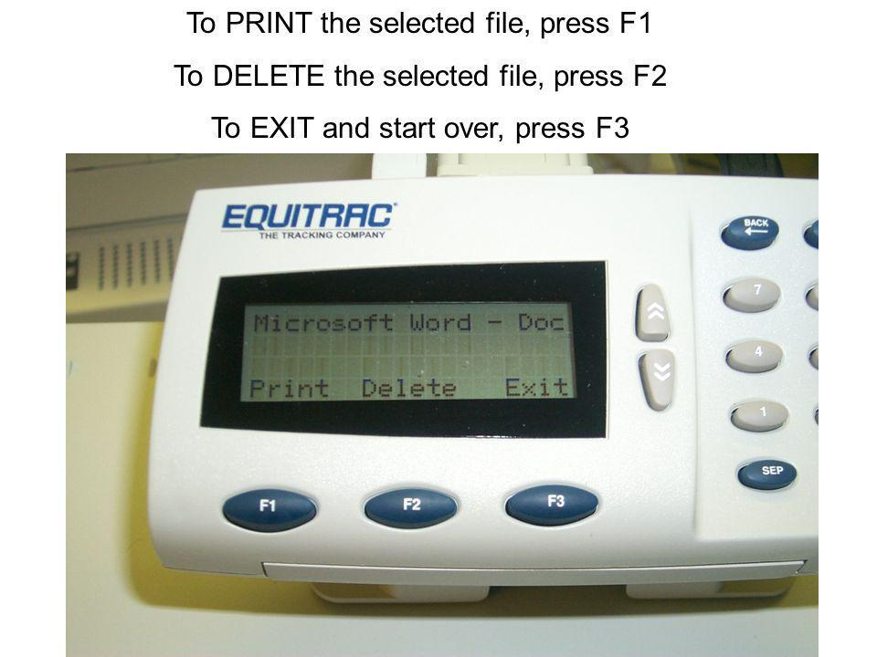 To PRINT the selected file, press F1 To DELETE the selected file, press F2 To EXIT and start over, press F3