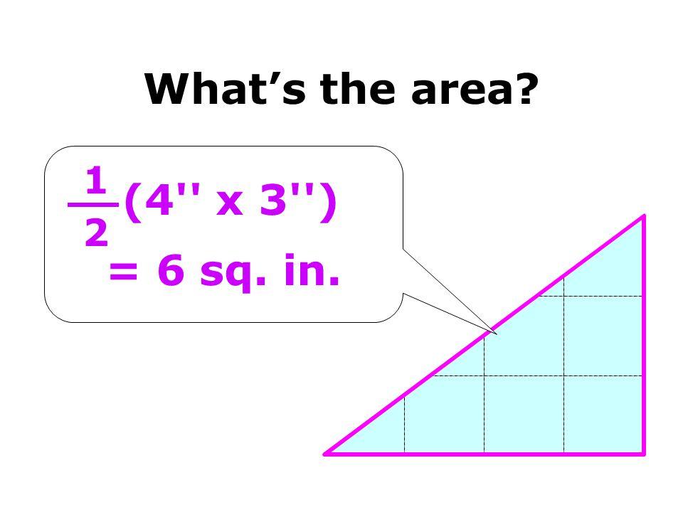 (4 x 3 ) = 6 sq. in. 2 1