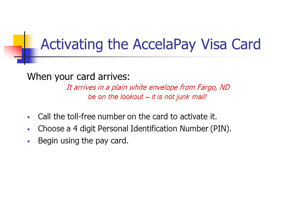 AccelaPay Visa account information To check your account information you can: Go online to accelapay.com Refer to the monthly statement mailed to your home Perform a balance inquiry at an ATM (U.S.