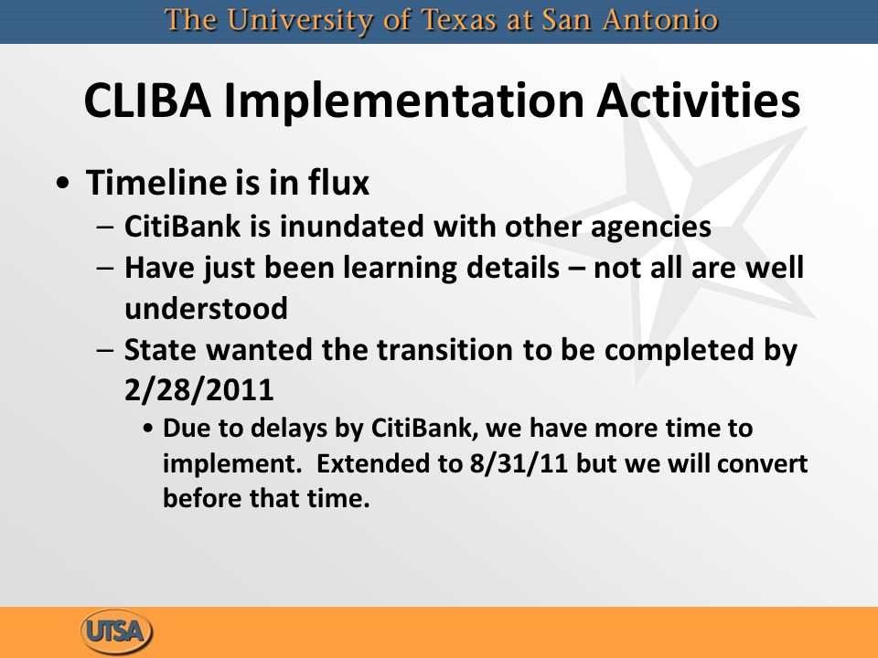 CLIBA Implementation Activities Timeline is in flux –CitiBank is inundated with other agencies –Have just been learning details – not all are well understood –State wanted the transition to be completed by 2/28/2011 Due to delays by CitiBank, we have more time to implement.