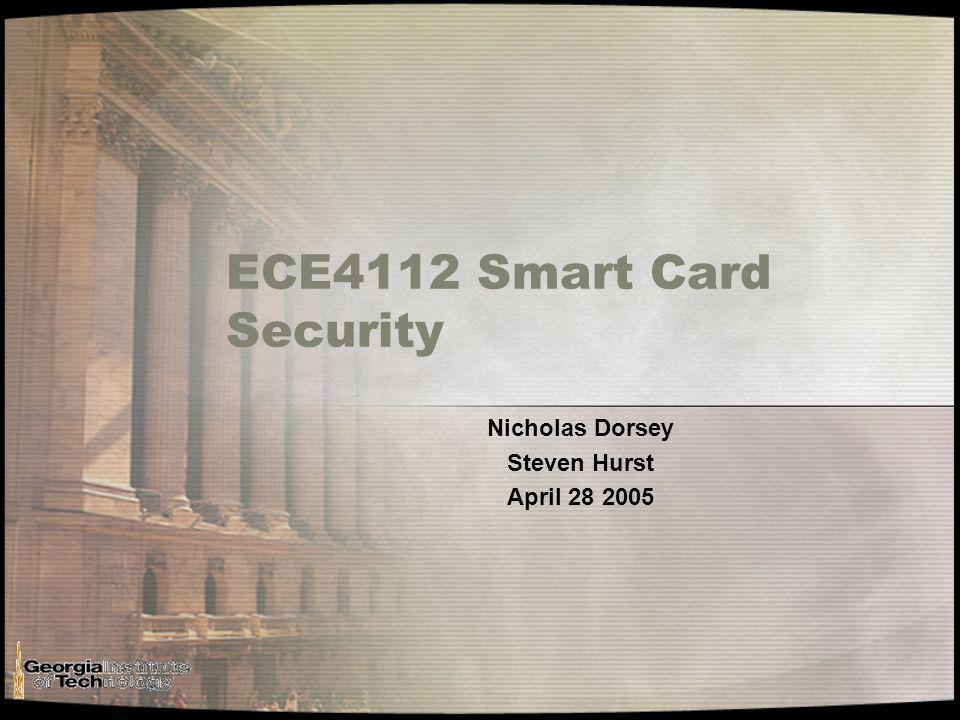 ECE4112 Smart Card Security Nicholas Dorsey Steven Hurst April 28 2005