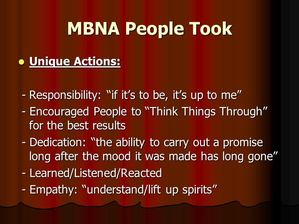 MBNA People Took Unique Actions: Unique Actions: - Responsibility: if its to be, its up to me - Responsibility: if its to be, its up to me - Encourage