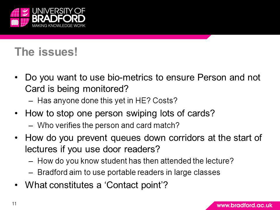 11 The issues. Do you want to use bio-metrics to ensure Person and not Card is being monitored.