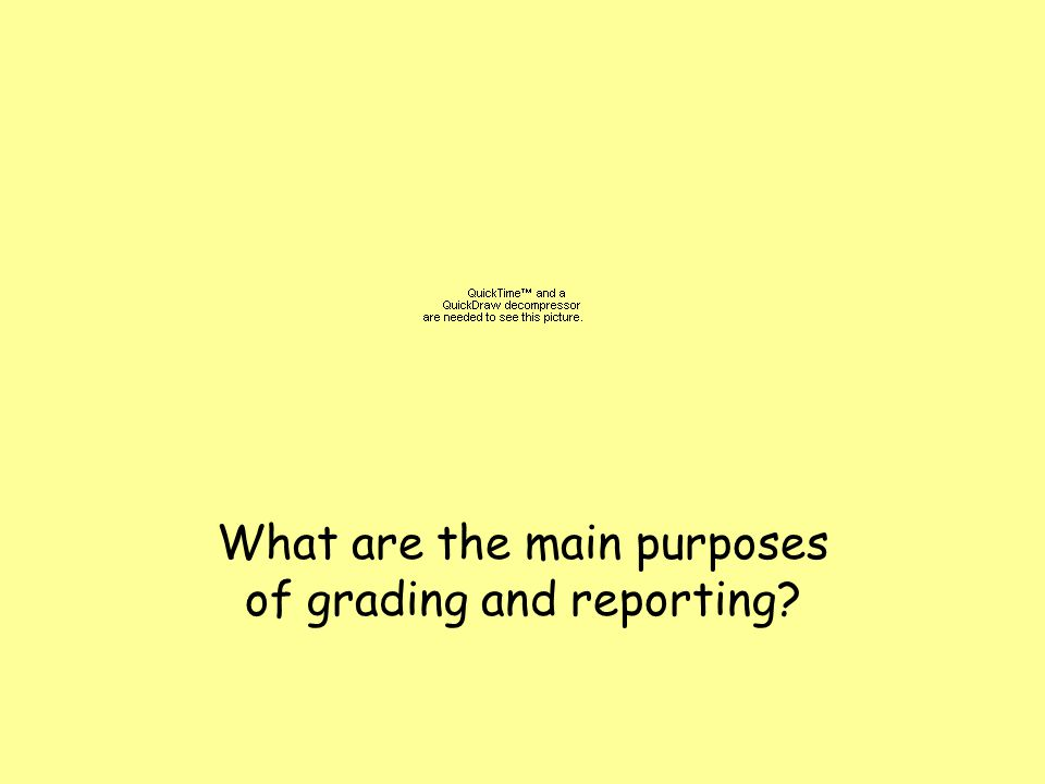What are the main purposes of grading and reporting