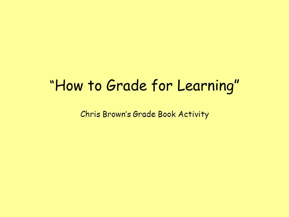 How to Grade for Learning Chris Browns Grade Book Activity