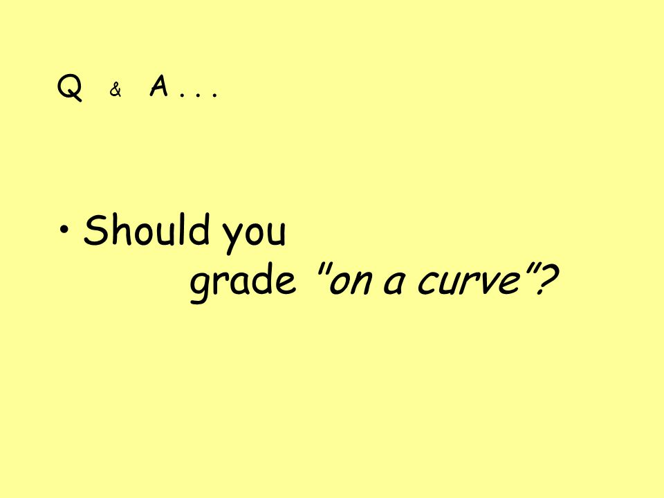 Q & A... Should you grade on a curve