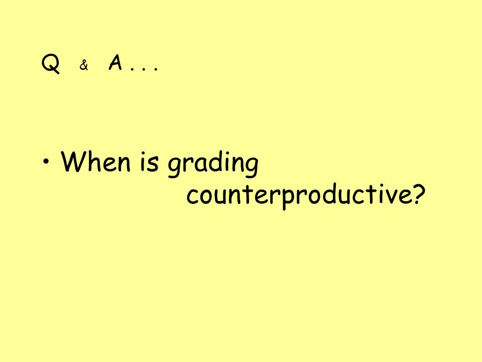 Q & A... When is grading counterproductive