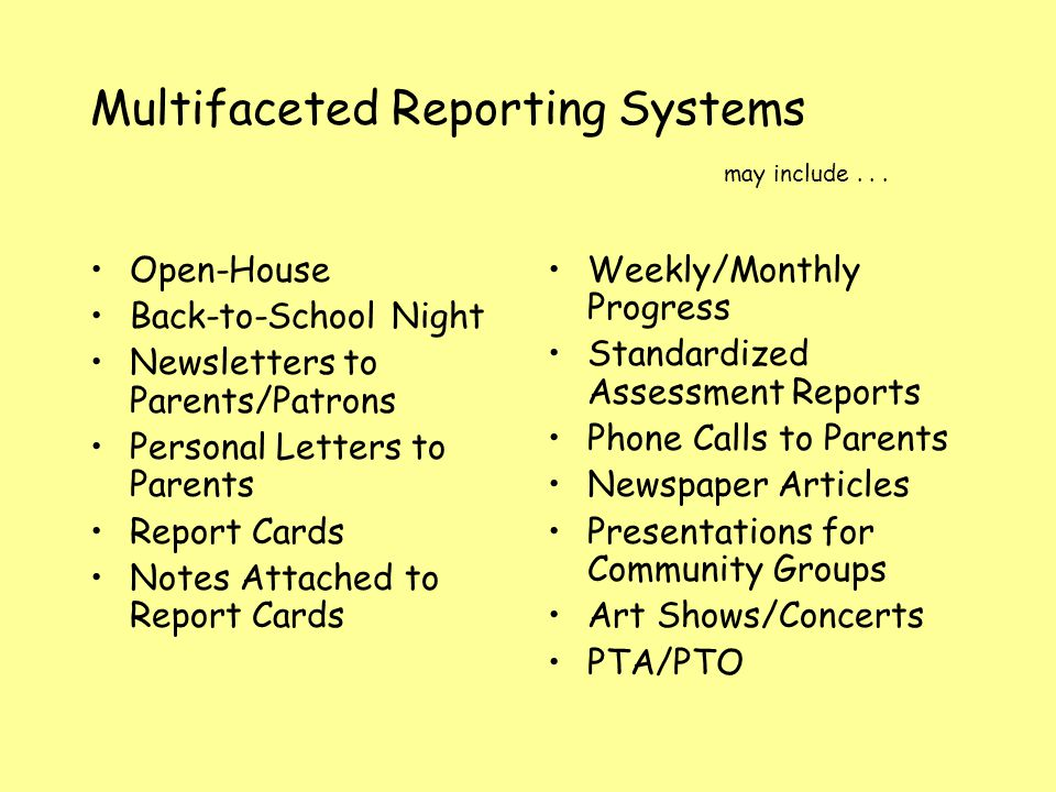 Multifaceted Reporting Systems may include... Open-House Back-to-School Night Newsletters to Parents/Patrons Personal Letters to Parents Report Cards