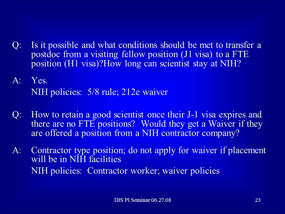 DIS PI Seminar 06.27.0822 Q:I hired a Research Fellow who already had an H1B visa, which I was able to transfer to the NIH. She is anxious to apply fo
