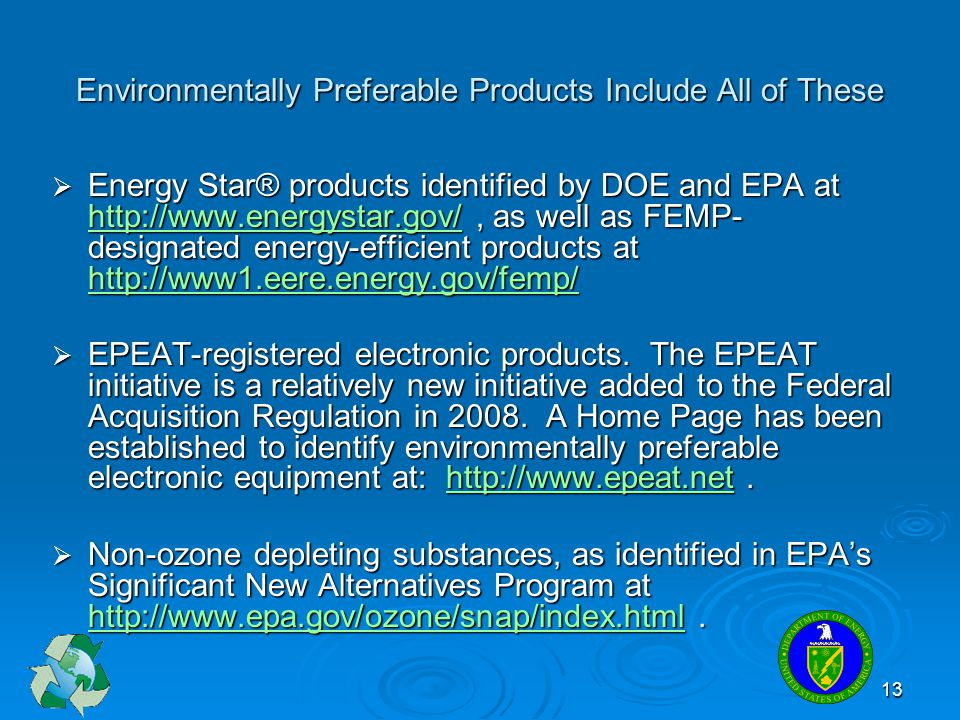 13 Environmentally Preferable Products Include All of These Energy Star® products identified by DOE and EPA at http://www.energystar.gov/, as well as