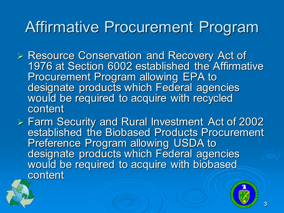 3 Affirmative Procurement Program Resource Conservation and Recovery Act of 1976 at Section 6002 established the Affirmative Procurement Program allow