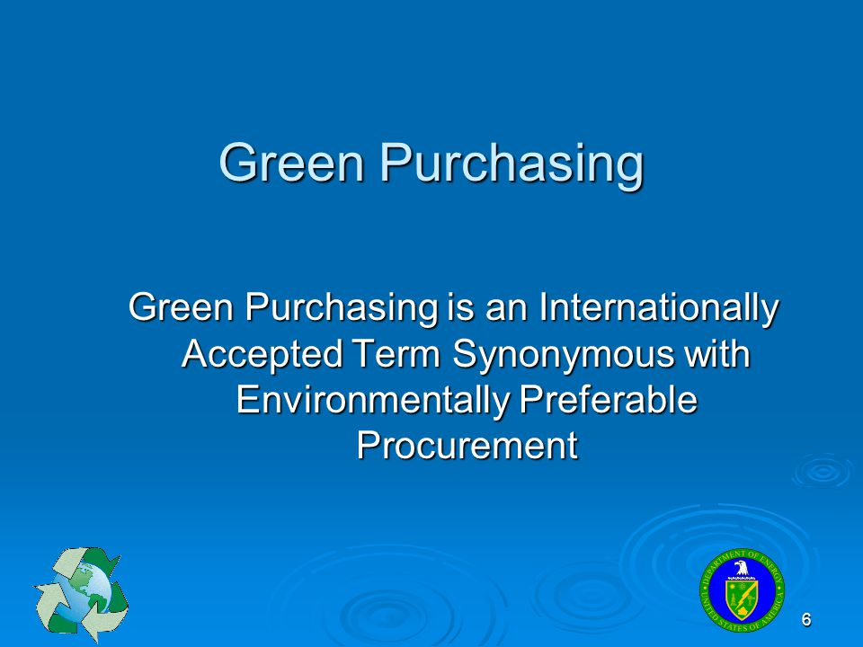 6 Green Purchasing Green Purchasing is an Internationally Accepted Term Synonymous with Environmentally Preferable Procurement