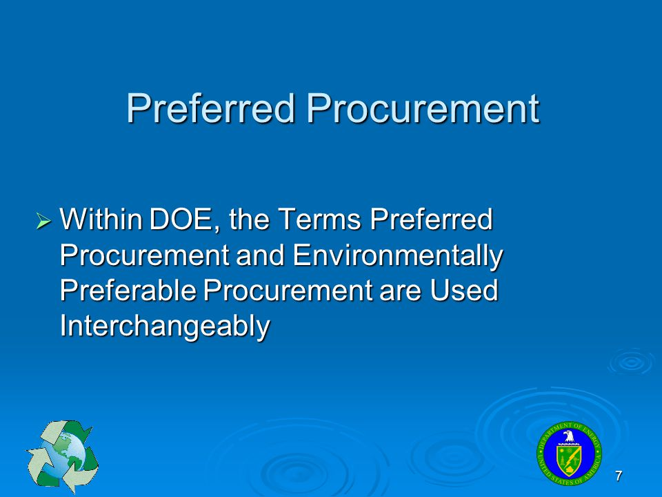 7 Preferred Procurement Within DOE, the Terms Preferred Procurement and Environmentally Preferable Procurement are Used Interchangeably Within DOE, th
