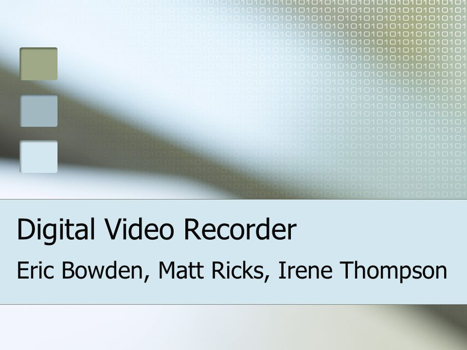 Digital Video Recorder Eric Bowden, Matt Ricks, Irene Thompson
