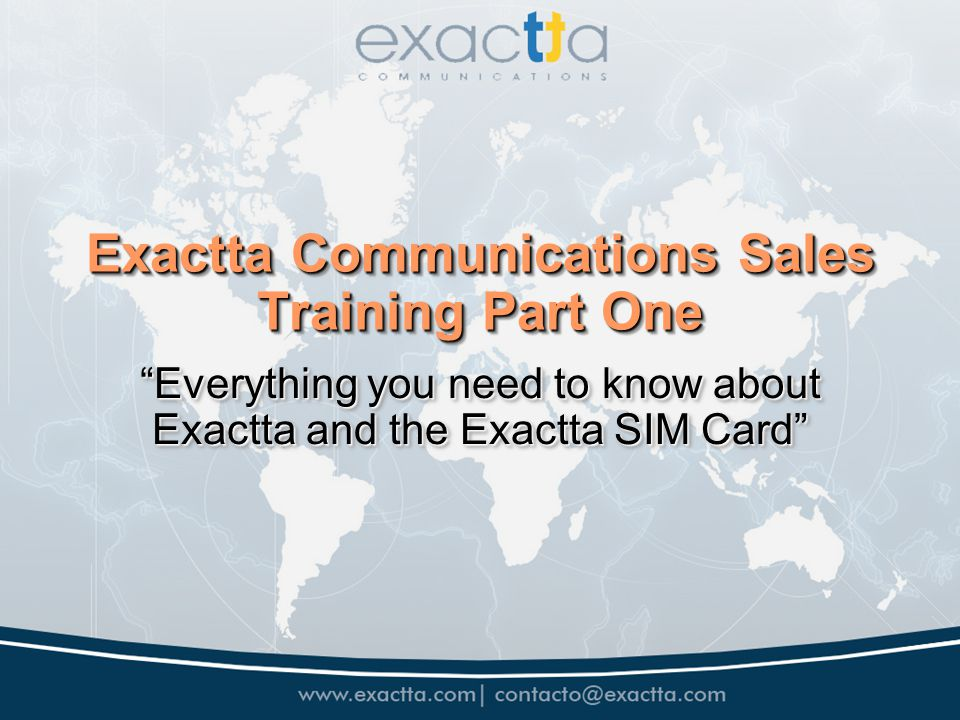 Exactta Communications Sales Training Part One Everything you need to know about Exactta and the Exactta SIM Card