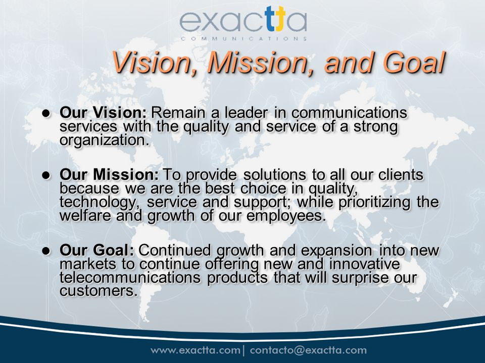 Vision, Mission, and Goal Our Vision: Remain a leader in communications services with the quality and service of a strong organization. Our Vision: Re