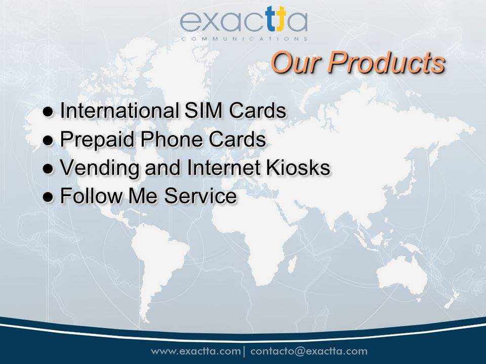 Our Products International SIM Cards International SIM Cards Prepaid Phone Cards Prepaid Phone Cards Vending and Internet Kiosks Vending and Internet