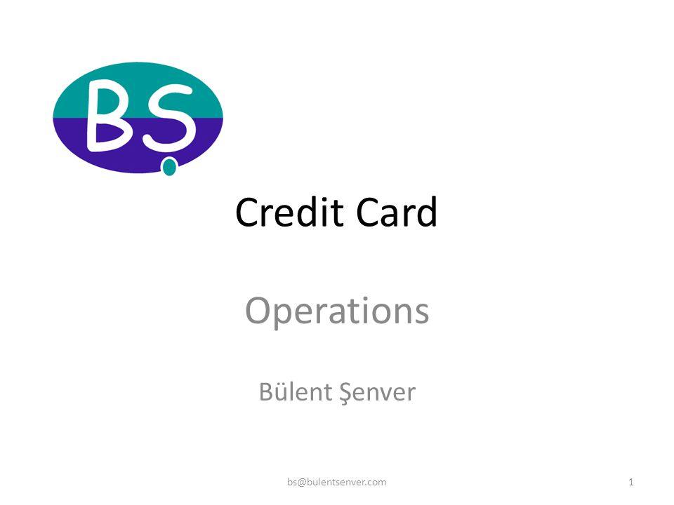 Credit Card Operations Bülent Şenver 1bs@bulentsenver.com