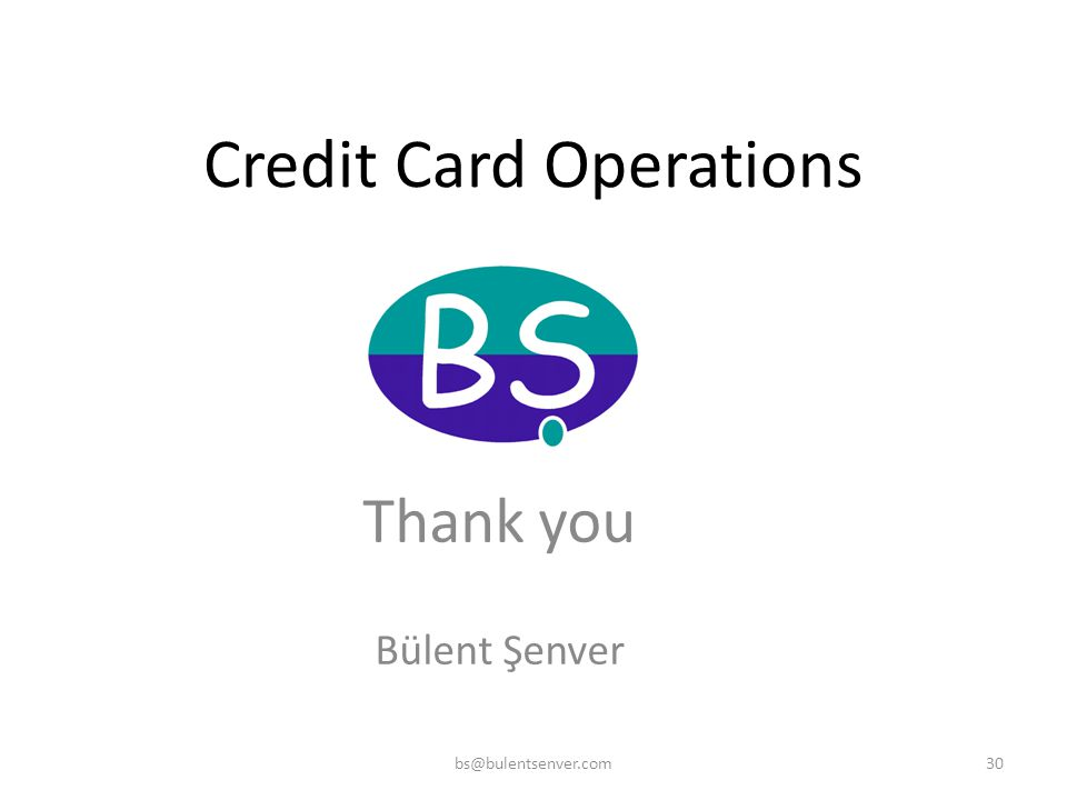 Credit Card Operations Thank you Bülent Şenver 30bs@bulentsenver.com