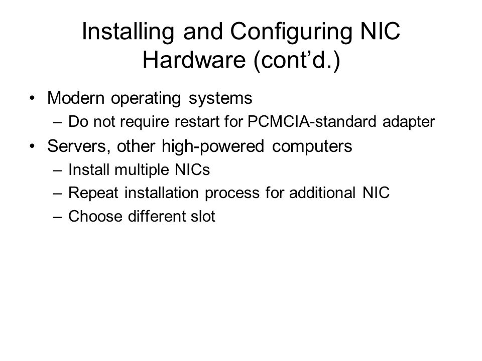 Modern operating systems –Do not require restart for PCMCIA-standard adapter Servers, other high-powered computers –Install multiple NICs –Repeat inst