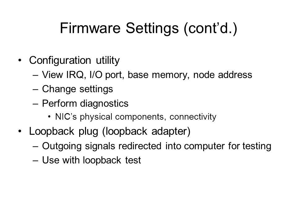 Firmware Settings (contd.) Configuration utility –View IRQ, I/O port, base memory, node address –Change settings –Perform diagnostics NICs physical co