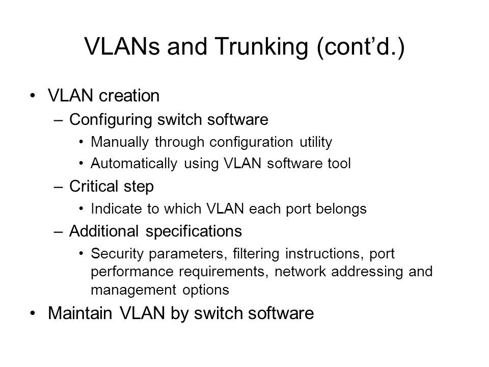 VLANs and Trunking (contd.) VLAN creation –Configuring switch software Manually through configuration utility Automatically using VLAN software tool –