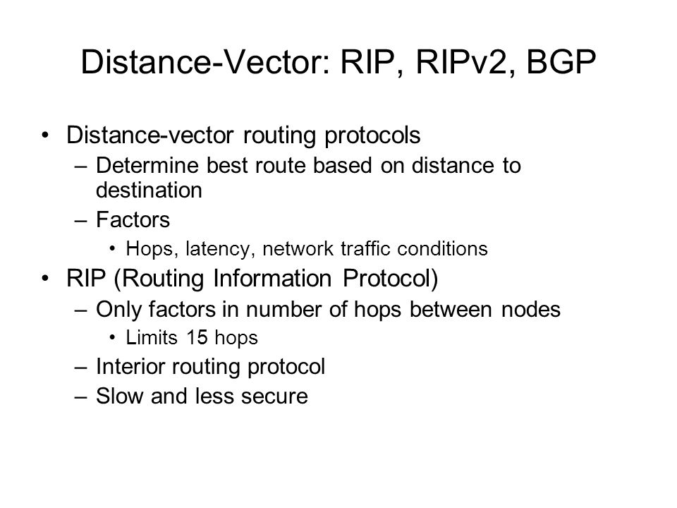 Distance-Vector: RIP, RIPv2, BGP Distance-vector routing protocols –Determine best route based on distance to destination –Factors Hops, latency, netw