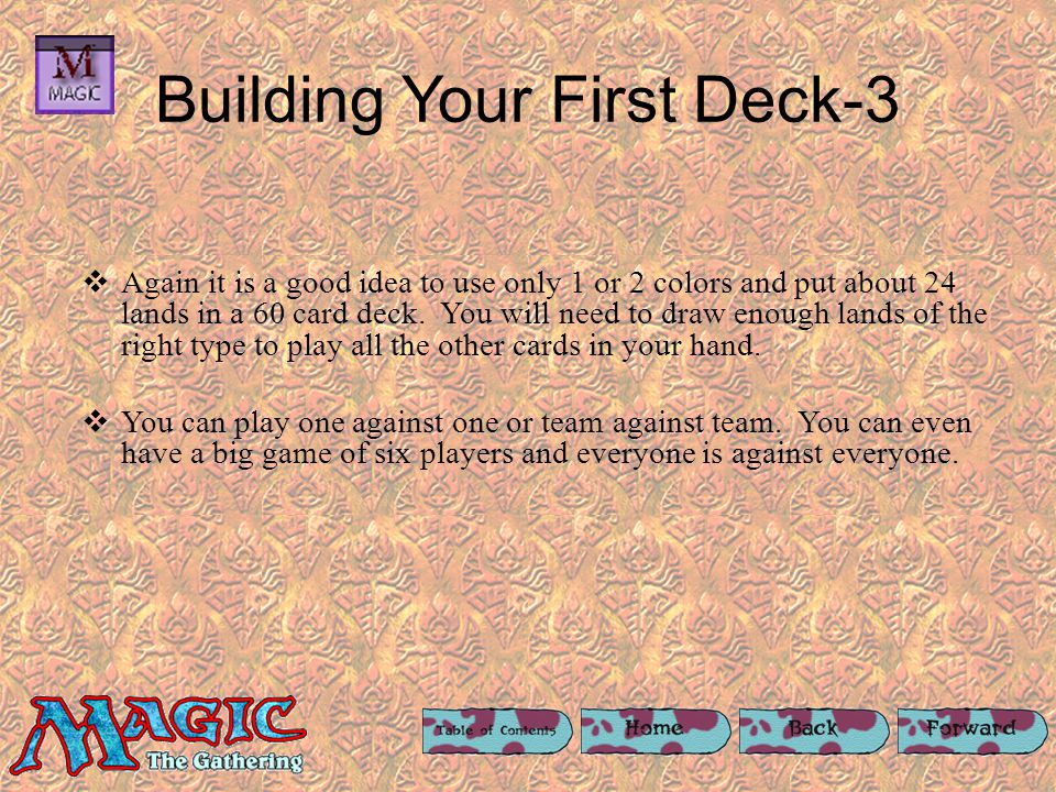 Building Your First Deck-2 After you have played with your 60 card deck change out the cards that dont work well for you.