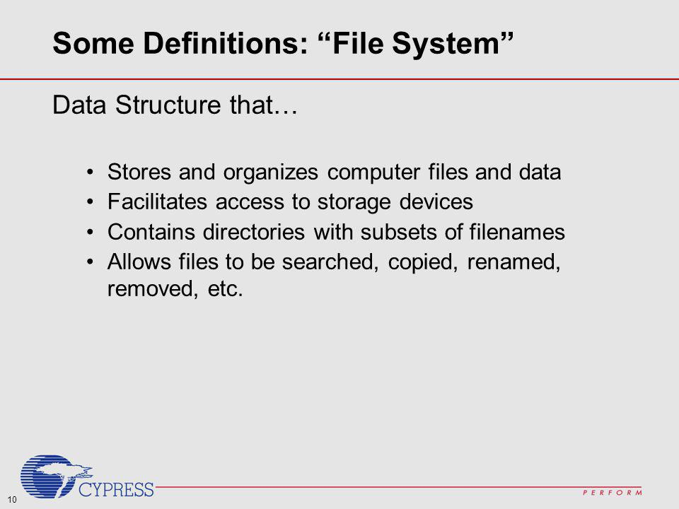 10 Some Definitions: File System Data Structure that… Stores and organizes computer files and data Facilitates access to storage devices Contains dire