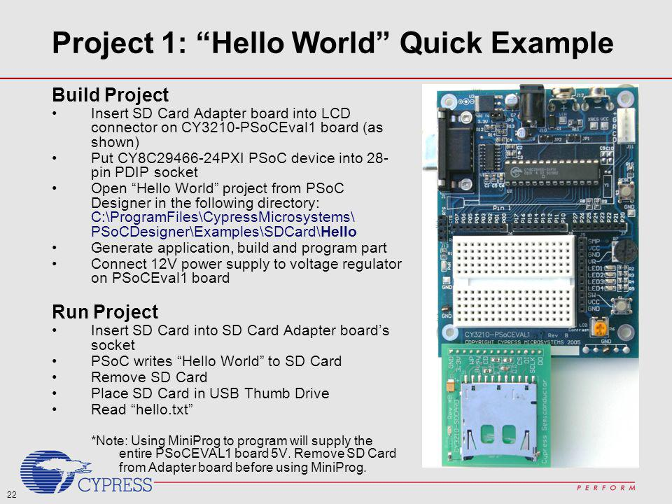 22 Project 1: Hello World Quick Example Build Project Insert SD Card Adapter board into LCD connector on CY3210-PSoCEval1 board (as shown) Put CY8C294