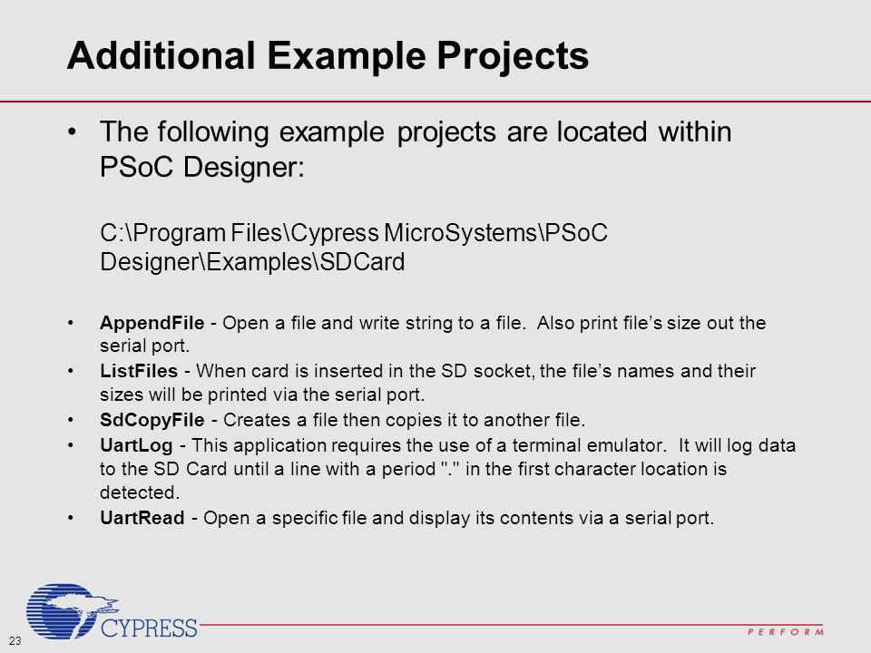 23 Additional Example Projects The following example projects are located within PSoC Designer: C:\Program Files\Cypress MicroSystems\PSoC Designer\Ex