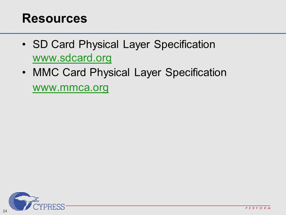 24 Resources SD Card Physical Layer Specification www.sdcard.org www.sdcard.org MMC Card Physical Layer Specification www.mmca.org