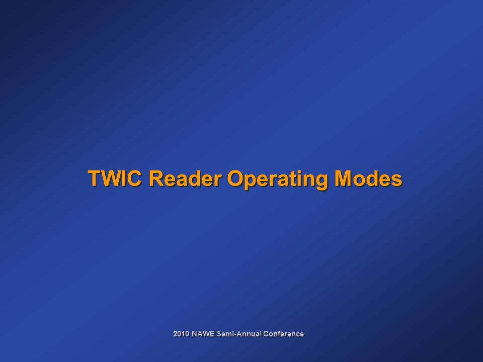 2010 NAWE Semi-Annual Conference TWIC Reader Operating Modes