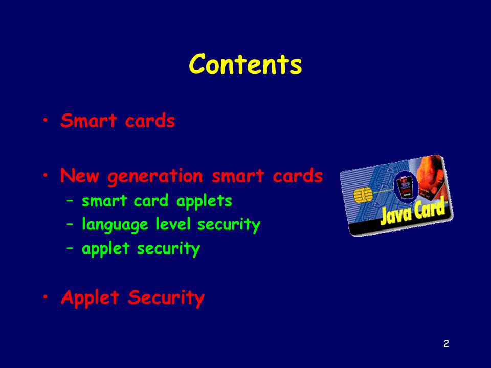 2 Contents Smart cards New generation smart cards –smart card applets –language level security –applet security Applet Security