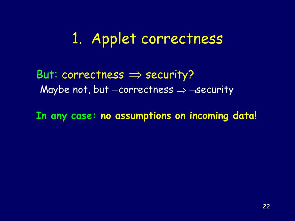 22 1.Applet correctness But: correctness security.