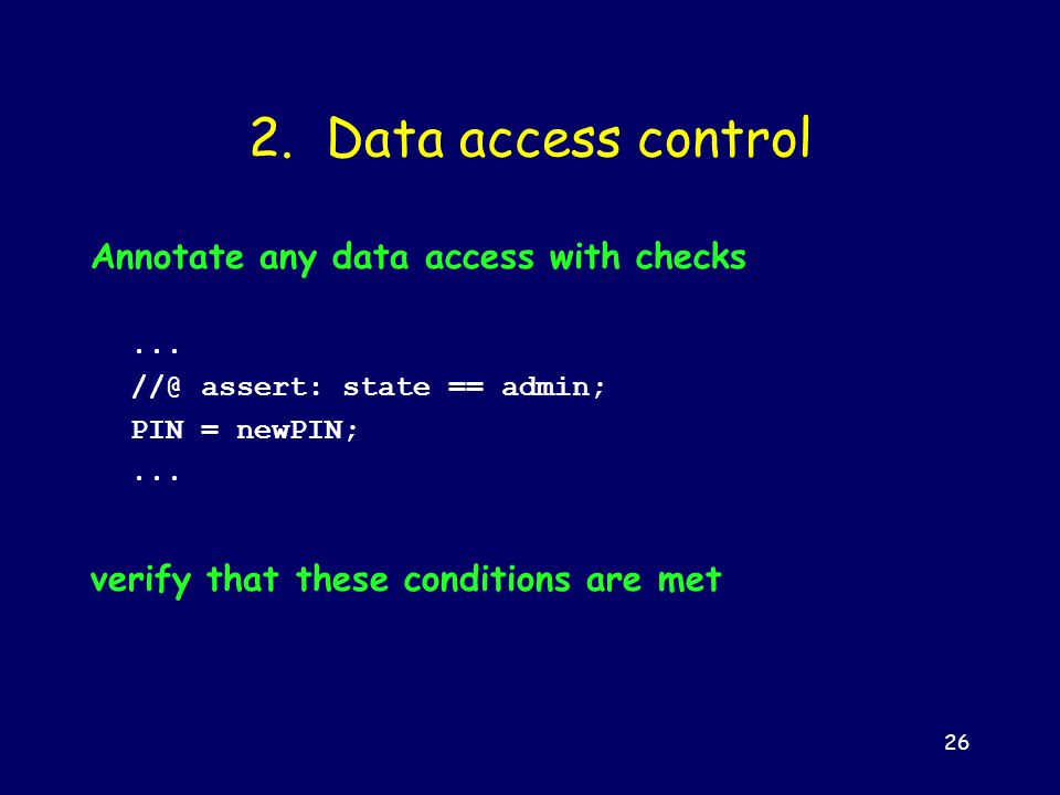 26 2.Data access control Annotate any data access with checks...