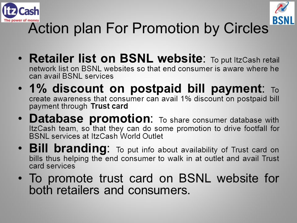 Action plan For Promotion by Circles Retailer list on BSNL website: To put ItzCash retail network list on BSNL websites so that end consumer is aware