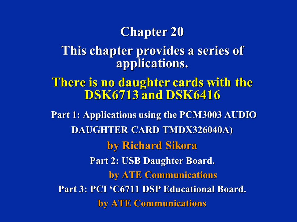 Chapter 20 This chapter provides a series of applications. There is no daughter cards with the DSK6713 and DSK6416 Part 1: Applications using the PCM3