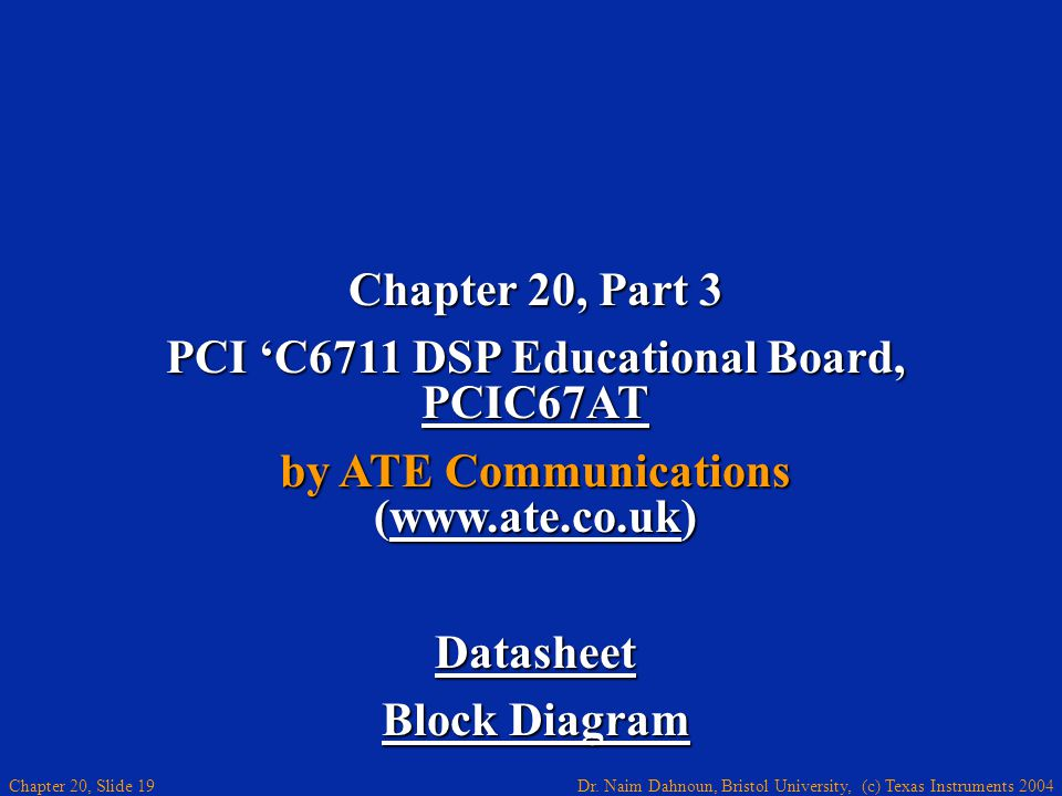 Dr. Naim Dahnoun, Bristol University, (c) Texas Instruments 2004 Chapter 20, Slide 19 Chapter 20, Part 3 PCI C6711 DSP Educational Board, PCIC67AT PCI