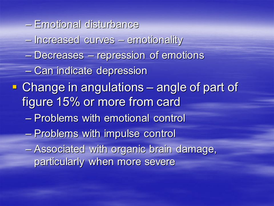 –Emotional disturbance –Increased curves – emotionality –Decreases – repression of emotions –Can indicate depression Change in angulations – angle of