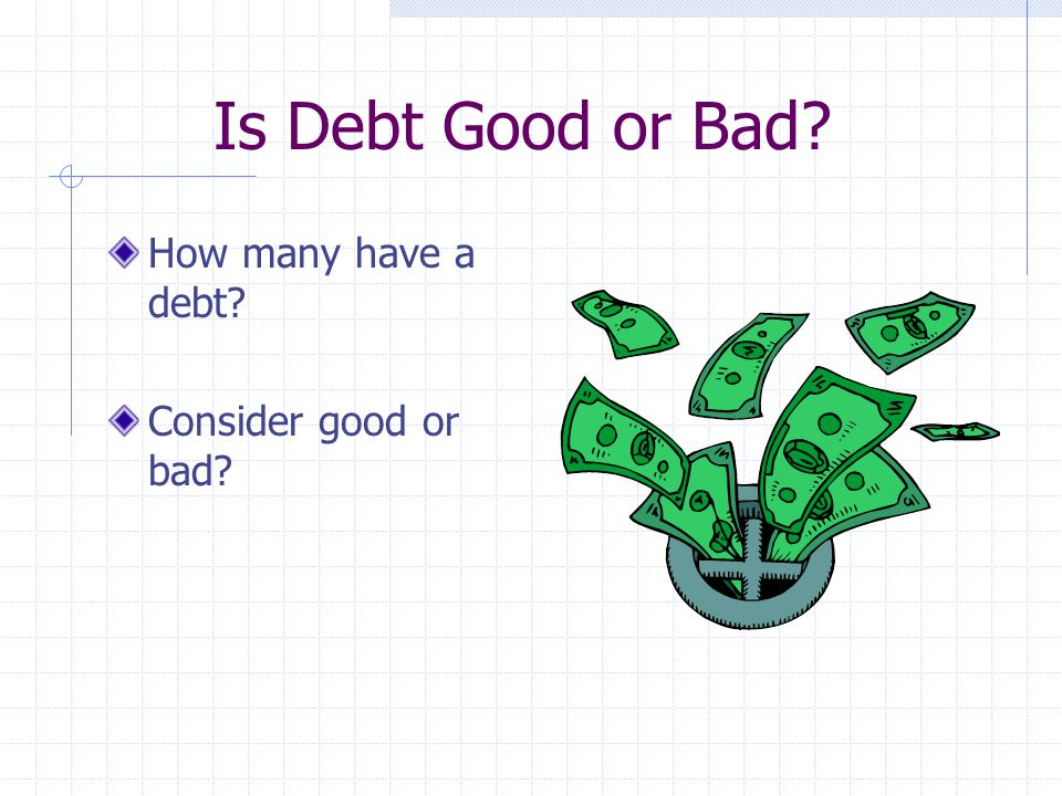 What is Debt? The idea of owing money to someone else.