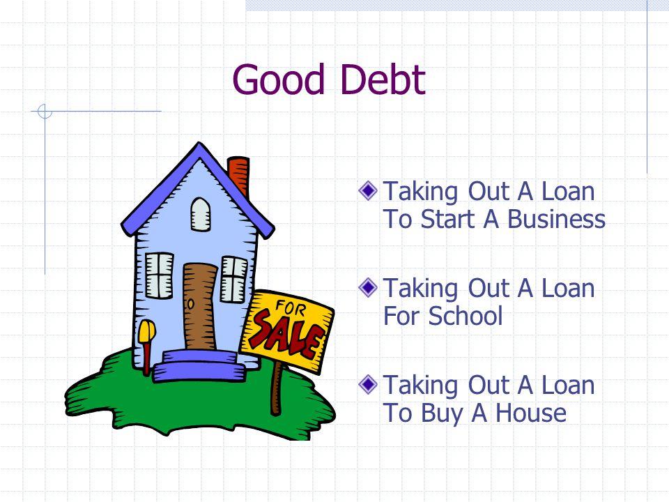 Good Debt vs. Bad Debt Good Debt Appreciates Bad Debt Depreciates