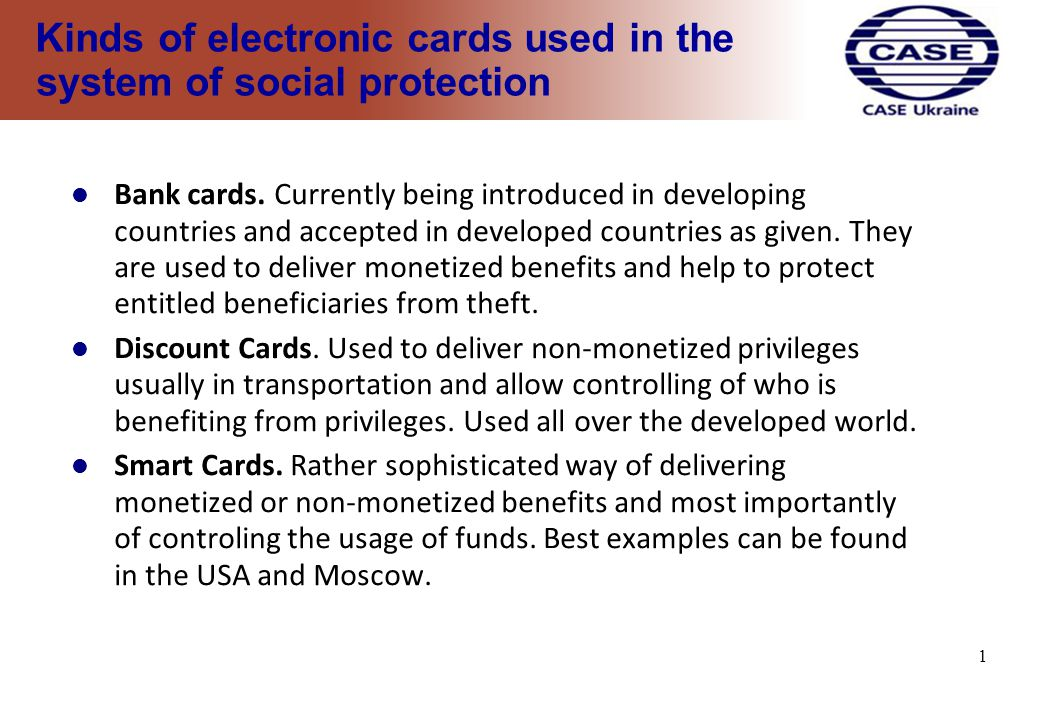 1 Kinds of electronic cards used in the system of social protection Bank cards.