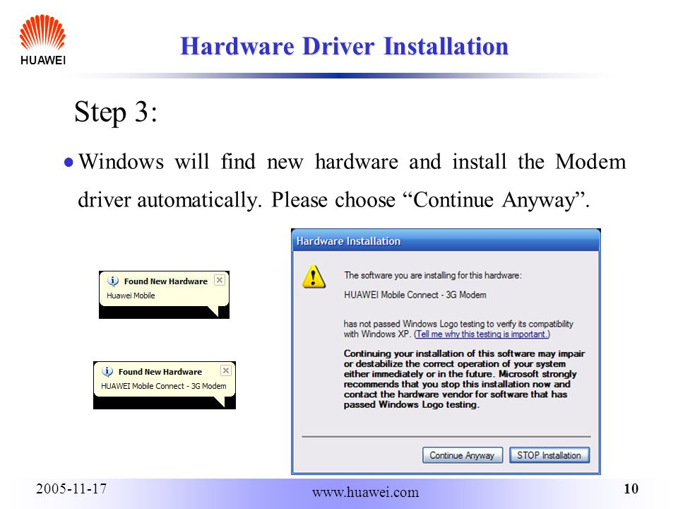 HUAWEI 102005-11-17 www.huawei.com Hardware Driver Installation Windows will find new hardware and install the Modem driver automatically.