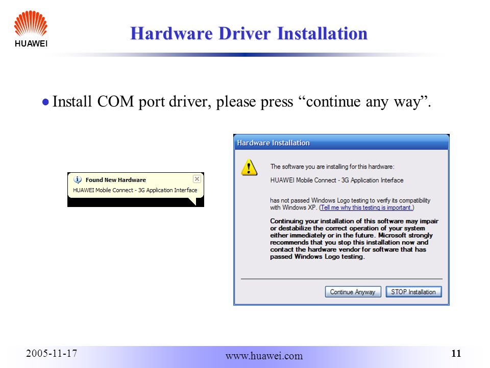 HUAWEI 112005-11-17 www.huawei.com Hardware Driver Installation Install COM port driver, please press continue any way.