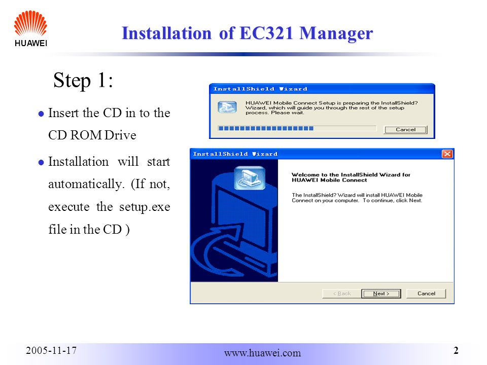 HUAWEI 22005-11-17 www.huawei.com Installation of EC321 Manager Insert the CD in to the CD ROM Drive Installation will start automatically.