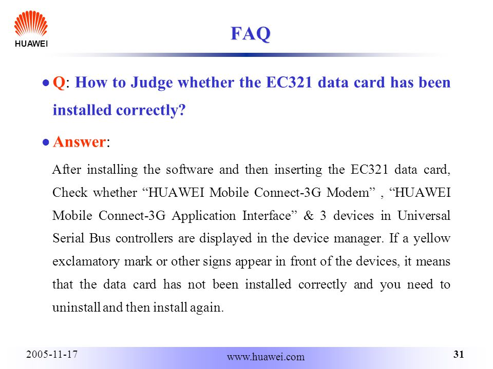 HUAWEI 312005-11-17 www.huawei.com FAQ Q: How to Judge whether the EC321 data card has been installed correctly.