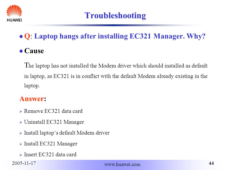 HUAWEI 442005-11-17 www.huawei.com Troubleshooting Q: Laptop hangs after installing EC321 Manager.